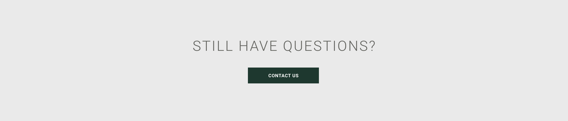 Still Have Questions? Contact Us